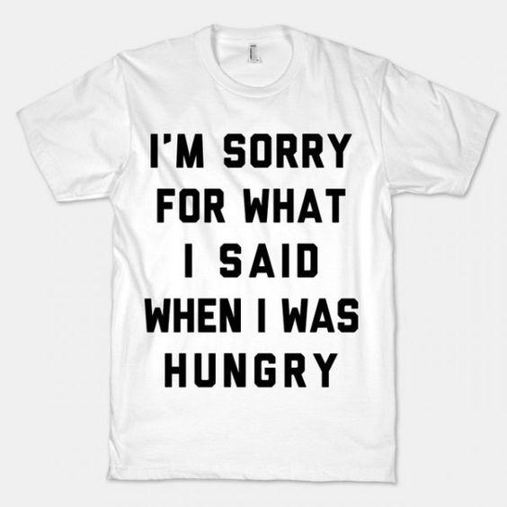 Un t-shirt « désolé pour ce que j'ai dit quand j'avais faim »