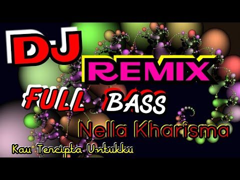 Dj Remix Kau Tercipta Bukan Untukku Nella Kharisma Full Nofin