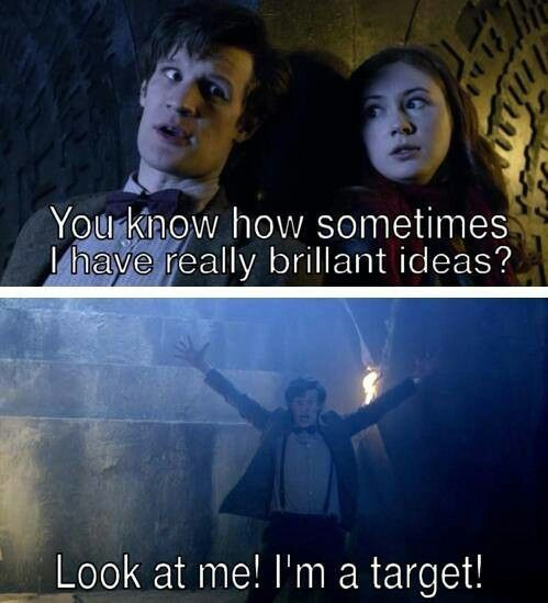 """I have really brilliant ideas too. Like, Doctor level of brilliant.  """"Look at me! I'm a target!"""""""