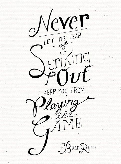 never let the fear of striking out keep you from playing the game - Buscar con Google: