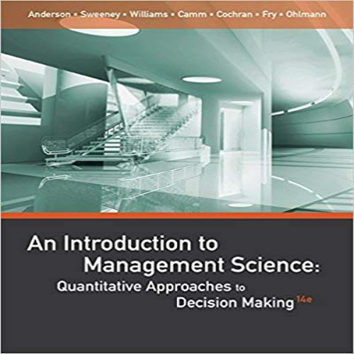 Solution Manual For Introduction To Management Science Quantitative Approaches To Decision Making 14th Edition By Anderson Sweeney Williams Camm Cochran Downl Decision Making Science Conceptual Understanding