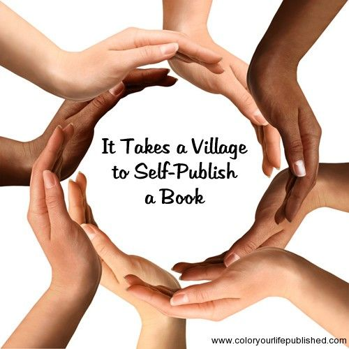 It Takes a Village to Self-Publish a Book to Avoid Losing Your Shirt or Your Mind