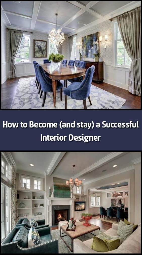 How To Become And Stay A Successful Interior Designer It 8217 S Not All Fabrics And Fun Unfortunately So With Images Interior Design Career Interior Design Interior