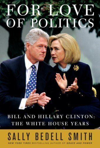 For Love of Politics: Bill and Hillary Clinton: The White House Years by Sally Bedell Smith, http://www.amazon.com/dp/B000W9143G/ref=cm_sw_r_pi_dp_7yH6ub1ZQQ3NH