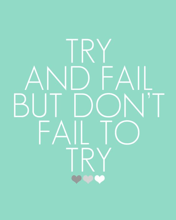 Try and fail but don't fail to try. #quote: