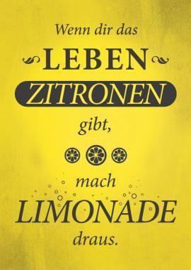 """""""Gibt dir das Leben Zitronen, mach' Limonade draus"""""""
