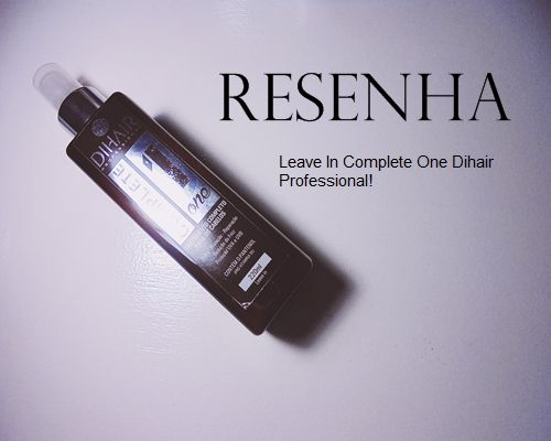 Ana Flávia Soares: Resenha - Leave In Complete One Dihair Professiona...