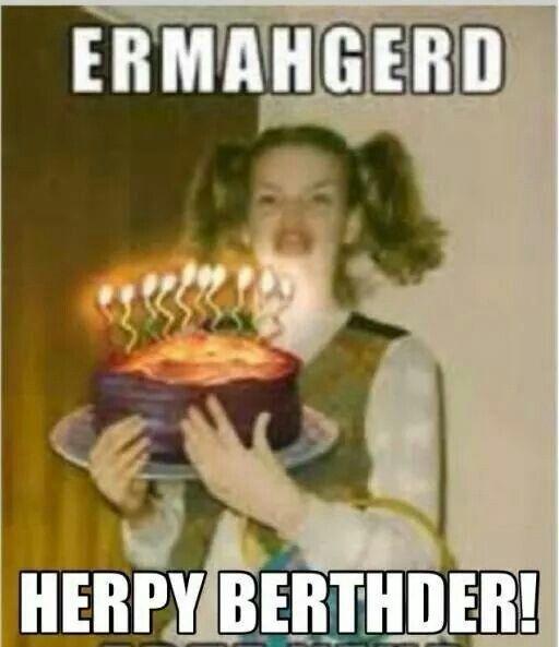 d2bd1d887ab412c1991f0f5bb50495f4 funny happy birthday meme funny happy birthdays happy birthday, cake say it with cake pinterest happy,Ermahgerd Birthday Meme