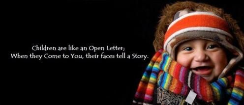 Children are Like an Open Letter; When they come to You, Their faces tell a Story.
