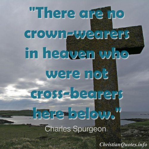 there are no crown wearers in heaven who were not cross