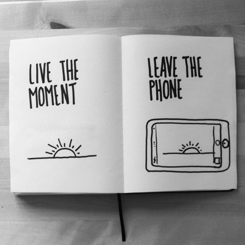 Live the moment. Leave the phone.