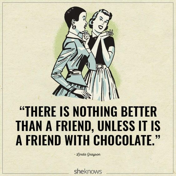 The perfect combo ... friendship and chocolate! Love all the quotes on this page