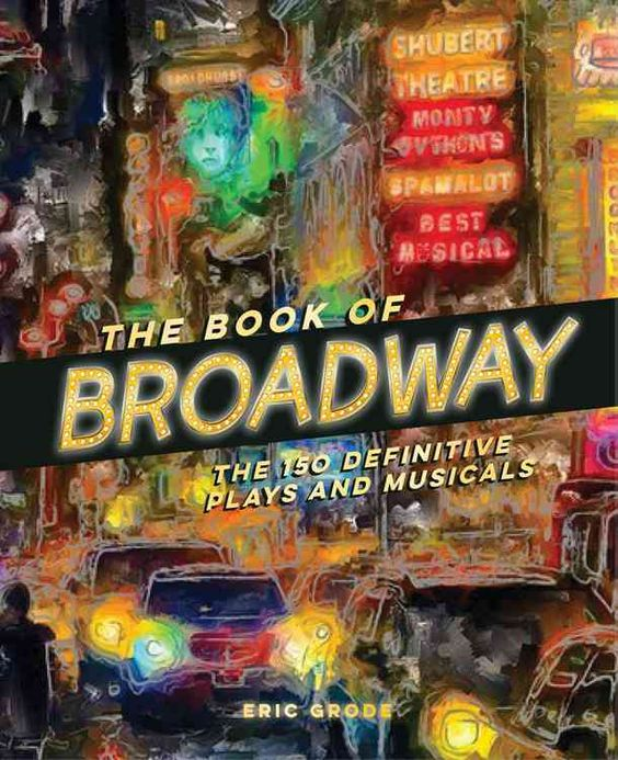 Relive, or discover, the Broadway productions that have enthralled, enchanted, and enraptured audiences for more than 100 years. The Book of Broadway is a celebratory, gorgeous tome dedicated to what