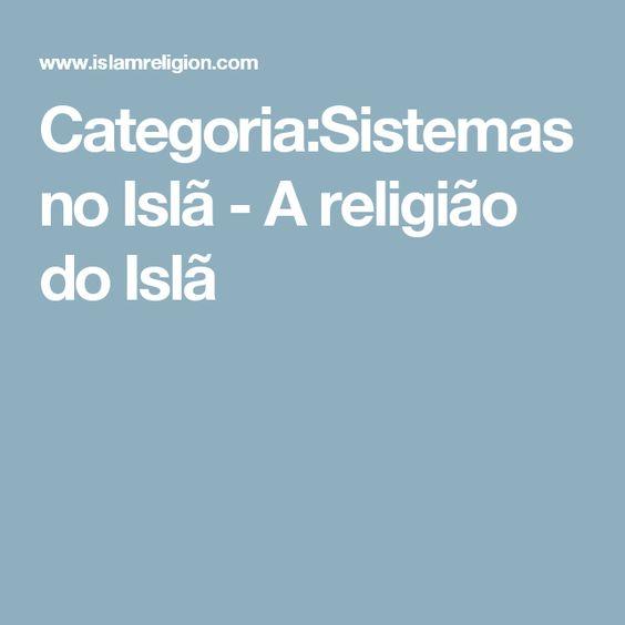 Categoria:Sistemas no Islã - A religião do Islã