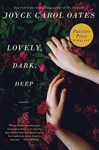 Lovely, Dark, Deep, by Joyce Carol Oates