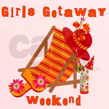Girls Getaway Weekend T-Shirt on CafePress.com
