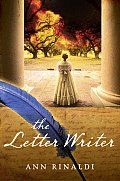 The Letter Writer by Ann Rinaldi:  One ~ Dear Uncle Andrew: My name is Harriet, and depending on how much you can abide my chatter, I am going to be writing to you a great deal over the next year or so. My brother, Richard, demands it, and when he...