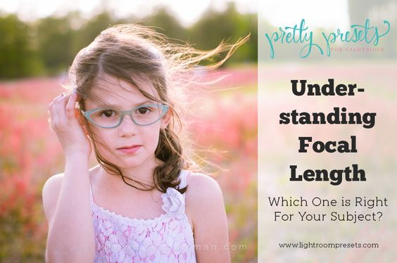 Understanding Focal Length. Which One is Right For Your Subject. Pretty Presets For Lightroom.