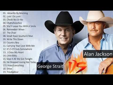 Alan Jackson Vs George Strait Greatest Hits Best Classic Country
