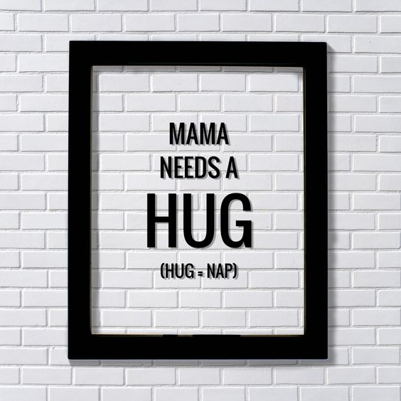 Mama needs a hug (hug = nap) - Funny Mother Quote - Floating Quote - Mother Mom Mommy - Nap Time - Need a nap - Hugs by BurntBranch on Etsy