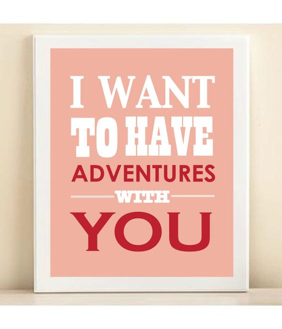 """Should say """"I want to have MORE adventures with you"""" (!)"""