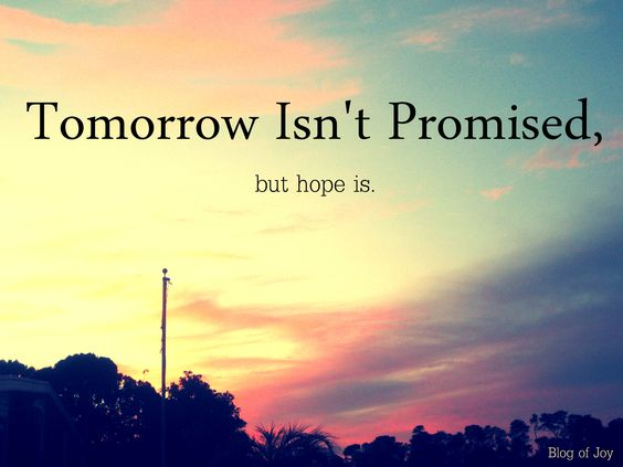 Tomorrow Isn't Promised | Blog of Joy