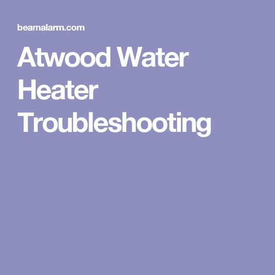 Atwood Water Heater Troubleshooting Propane Hot Water