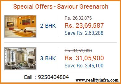 Special Offers - Saviour Greenarch2 BHK Rs. 26,32,875Rs. 23,69,587Save Rs. 2,63,288 3 BHK Rs. 34,51,000Rs. 31,05,900Save Rs. 3,45,100 Call : 9250404804 5 More Offers Get a call back ! 2/3 BHK flats in saviour greenarch Greenarch, a joint venture project by Saviour Builders Pvt Ltd.  http://www.realityinfra.com/saviour-greenarch/