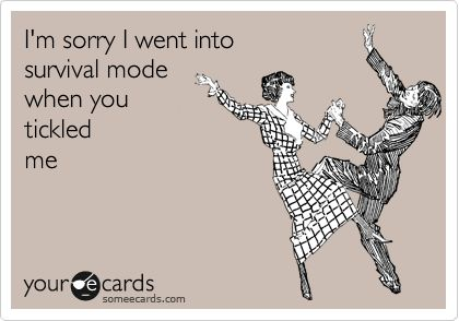 Funny Apology Ecard: I'm sorry I went into survival mode when you tickled me.