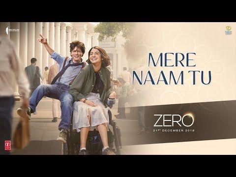 Zero Mere Naam Tu Song Shah Rukh Khan Anushka Sharma Katrina Kaif T Series Youtube Bollywood Songs Hindi Movie Song Movie Songs