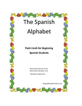 This 34 page booklet was designed to help students learn the Spanish alphabet.  Flash cards for each letter of the Spanish alphabet are included.  Each flash card has the letter of the alphabet, the sound, a picture, and a word for each picture.  There are two handouts for the students.