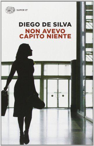 Amazon.it: Non avevo capito niente - Diego De Silva - Libri:
