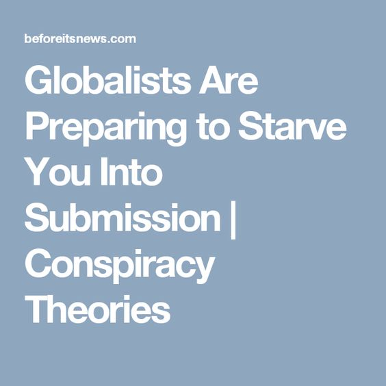 Globalists Are Preparing to Starve You Into Submission | Conspiracy Theories