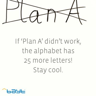 If Plan A doesn't work the alphabet has 25 more letters! Bayt.com daily motivation