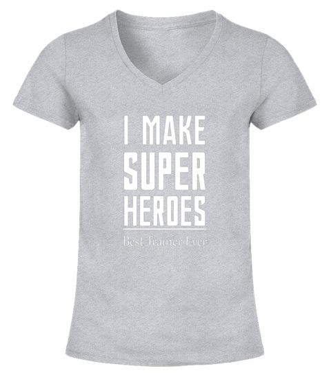 I Make Super Heroes Best Trainer Ever T Shirt Special Offer Not Available In Shops Comes In A Variety Of Styl With Images Weird Shirts T Shirt Distressed Shirt