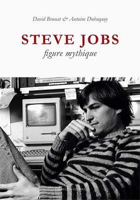 Livre : Steve Jobs, figure mythique - Explorer le mythe Steve Jobs, comprendre et décrypter comment un gamin génial de la Silicon Valley devient en quelques années un modèle, une source d'inspiration pour les entrepreneurs du monde ...