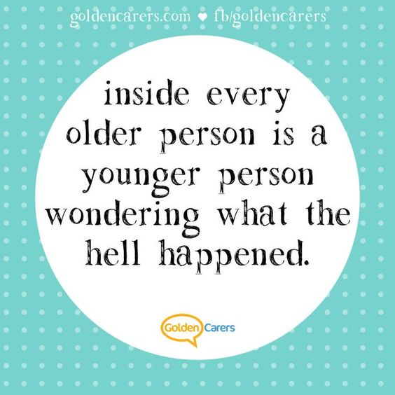 Quotes On Aging: Inside every older person is a younger person wondering what the hell happened.