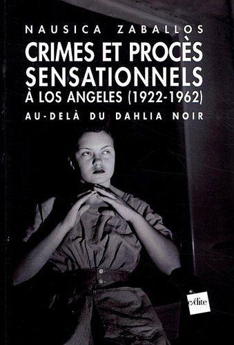 Télécharger Livre Crimes et procès sensationnels à Los Angeles 1922-1962 : Au-delà du Dahlia noir Ebook Kindle Epub PDF Gratuit