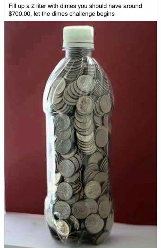 I like this one! Would be fun for the kids too! Fill a bottle with dimes . . . some say it will net $700, but I also read it could be $550 Money saving tips and ideas Money Saving Challenge