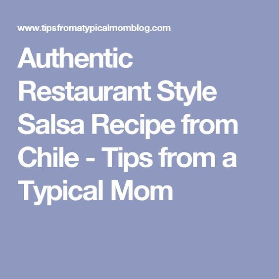Authentic Restaurant Style Salsa Recipe from Chile - Tips from a Typical Mom