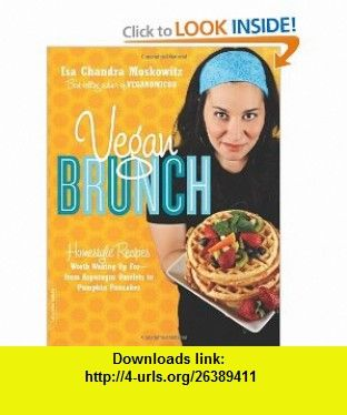 Vegan Brunch Homestyle Recipes Worth Waking Up For--From Asparagus Omelets to Pumpkin Pancakes (9780738212722) Isa Chandra Moskowitz , ISBN-10: 0738212725  , ISBN-13: 978-0738212722 ,  , tutorials , pdf , ebook , torrent , downloads , rapidshare , filesonic , hotfile , megaupload , fileserve