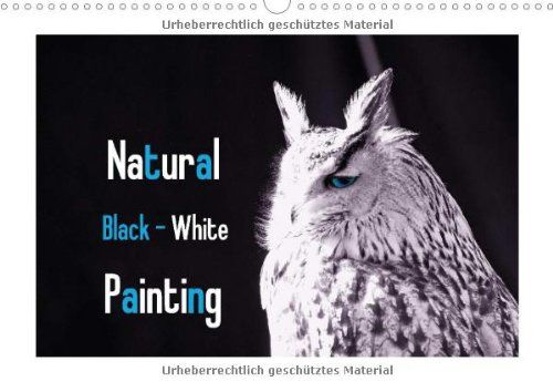 Natural black - white painting  / UK-Version (Wall Calendar 2015 DIN A3 Landscape): The nature paints the most beautiful colours of black and white ... splashes of colour (Month Calendar, 14 pages) von Tanja Riedel http://www.amazon.de/dp/3660565156/ref=cm_sw_r_pi_dp_RJ26tb16QY32Z