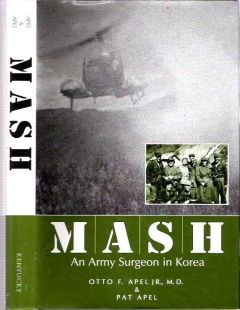 "M A S H : [MASH] An Army Surgeon in Korea - Apel, Otto F and Pat Apel - University Press of Kentucky, 2001. First Edition; Third Printing. Hardcover.   Apel ""was chief surgeon of the 8076th Mobile Army Surgical Hospital near the front lines in Korea. ... In addition to his own story, Apel details the operating conditions, workload, and patient care of the MASH units while revealing the remarkable advances made in emergency medical care."""