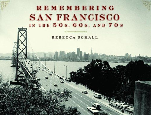 Remembering San Francisco in the 50s, 60s, and 70s by Rebecca Schall, http://www.amazon.com/dp/1596527226/ref=cm_sw_r_pi_dp_yjEuqb0989PKP: Dp Yjeuqb0989Pkp, Dp 1596527226, 50S 60S, Remembering San, Cm Sw, Pi Dp, San Francisco, Rebecca Schall