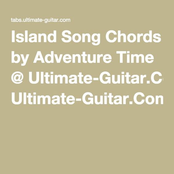 Island Song Chords By Adventure Time Ultimate Guitar Guitar