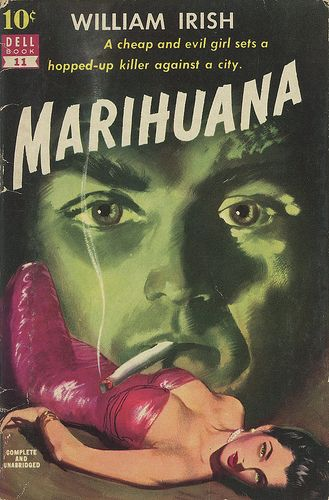 "William Irish, Marihuana: ""A cheap and evil girl set a hopped-up killer against a city."":"