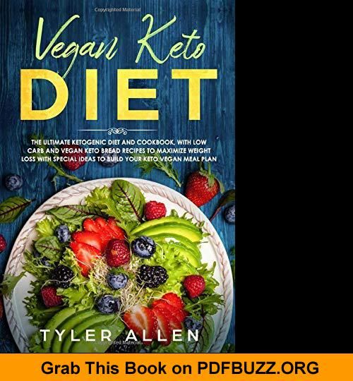 Vegan Keto Diet The Ultimate Ketogenic Diet And Cookbook With Low Carb And Vegan Keto Diet Book Vegan Keto Diet Vegan Keto