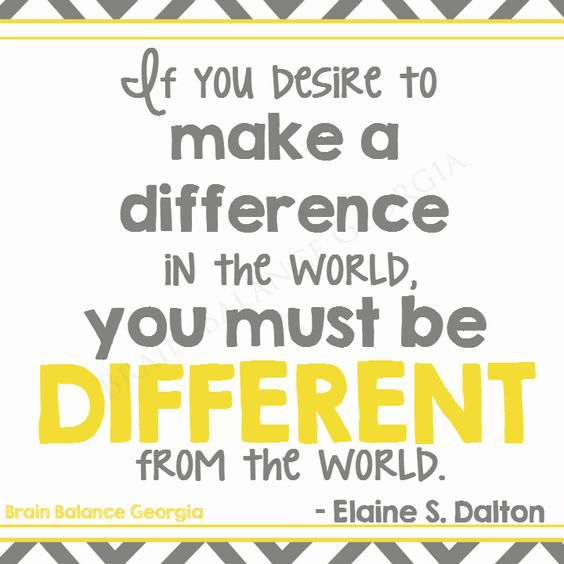 If you #desire to make a difference in the #world, you must be different from the world. –Elaine S. Dalton #wordsofwisdom #quote #instaquote #love #inspiring #inspirational #motivation #PeachtreeCity #Roswell #Suwanee #Atlanta #Georgia #GA #brainbalance #addressthecause #afterschoolprogram: