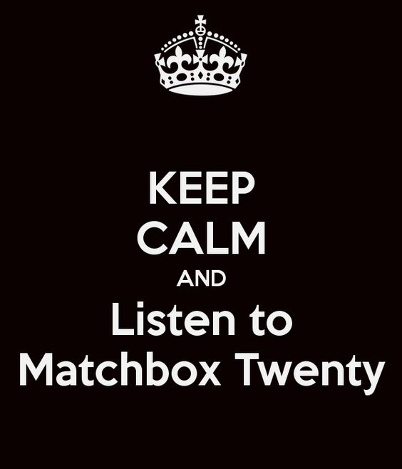 KEEP CALM AND Listen to Matchbox Twenty