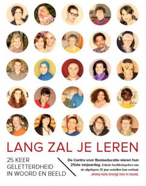 Lang zal je leren : 25 keer geletterdheid in woord en beeld : de Centra voor Basiseducatie vieren hun 25ste verjaardag